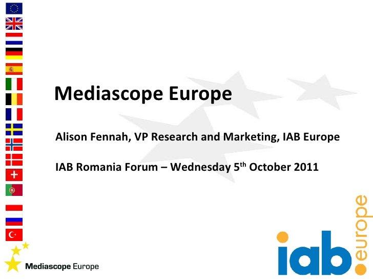 Mediascope Europe Alison Fennah, VP Research and Marketing, IAB Europe IAB Romania Forum – Wednesday 5 th  October 2011
