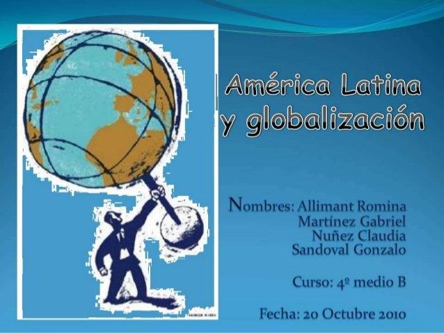 o Objetivo o Introducción o Globalización o Rol de América Latina o Materias Primas o Grupo de los Ocho o Tratado de Libre...