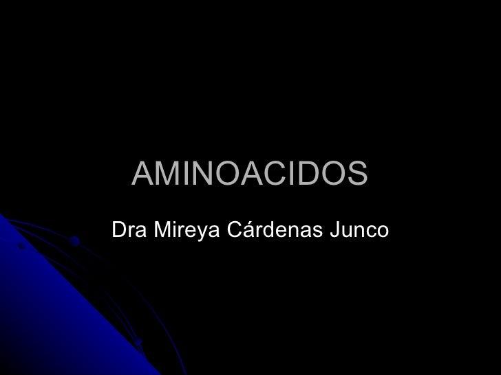 AMINOACIDOS Dra Mireya Cárdenas Junco