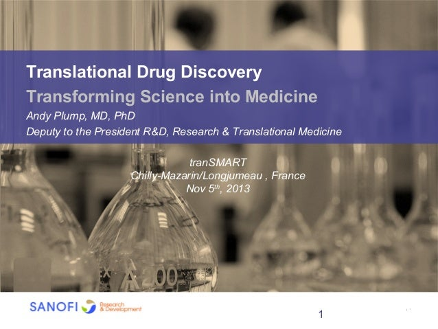 Translational Drug Discovery Transforming Science into Medicine Andy Plump, MD, PhD Deputy to the President R&D, Research ...