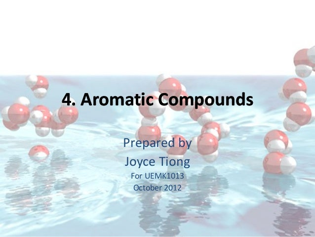 4. Aromatic Compounds      Prepared by      Joyce Tiong       For UEMK1013        October 2012