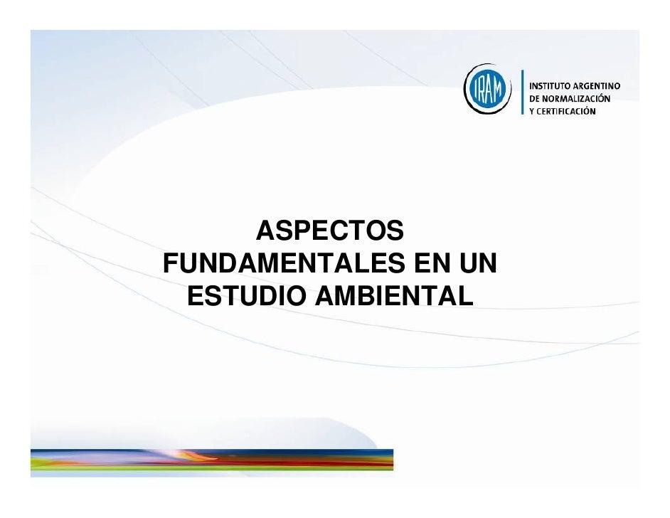 ASPECTOS FUNDAMENTALES EN UN  ESTUDIO AMBIENTAL