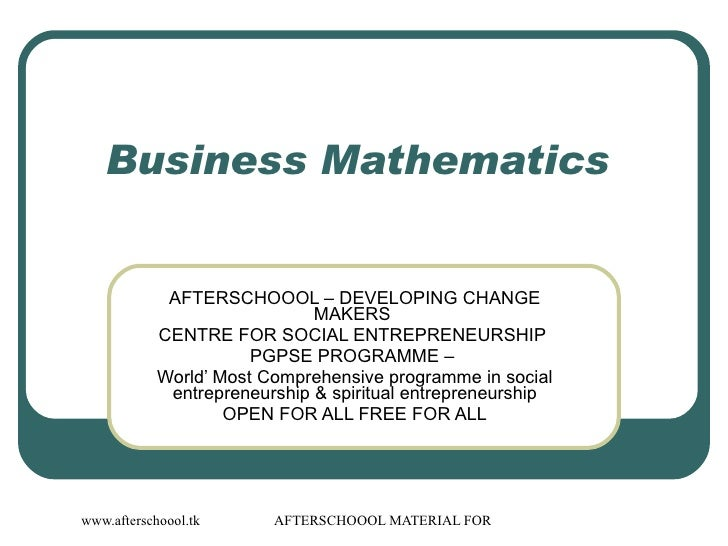 Business Mathematics                AFTERSCHOOOL – DEVELOPING CHANGE                               MAKERS             CENT...