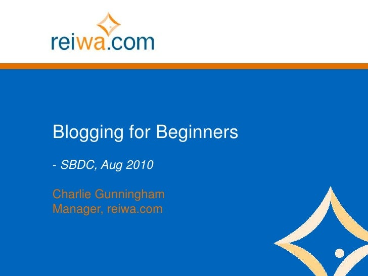 Blogging for Beginners - SBDC, Aug 2010  Charlie Gunningham Manager, reiwa.com