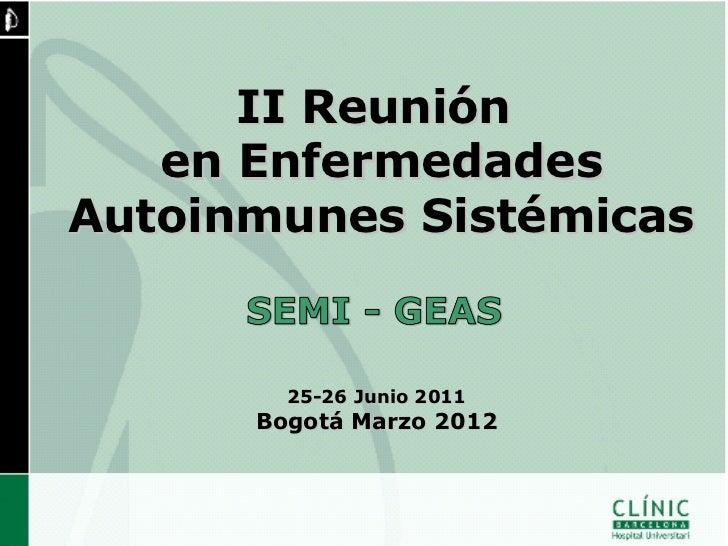 II Reunión   en EnfermedadesAutoinmunes Sistémicas        25-26 Junio 2011      Bogotá Marzo 2012