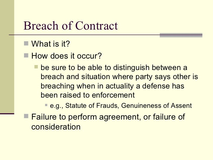 contract breach Breach of contract means failing to perform any term of a contract without a legitimate legal excuse the contract may be either written or oral a breach may include not finishing a job, failure.
