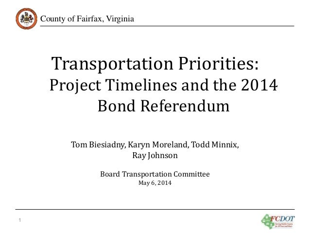 County of Fairfax, Virginia Transportation Priorities: Project Timelines and the 2014 Bond Referendum 1 Tom Biesiadny, Kar...