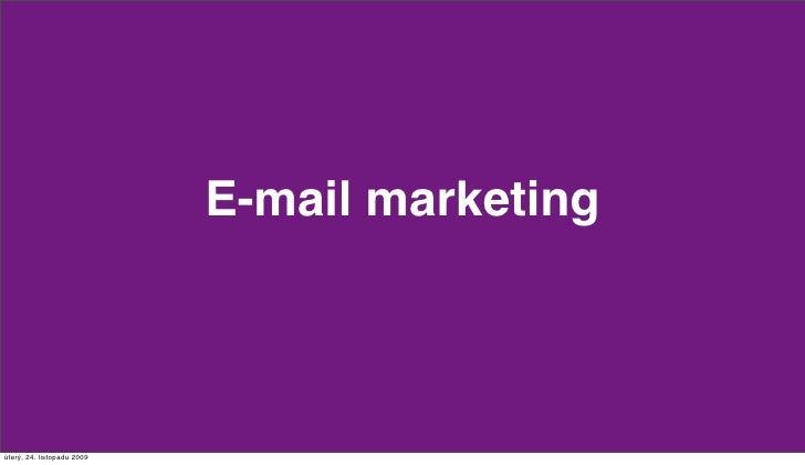 E-mail marketing     úter!, 24. listopadu 2009
