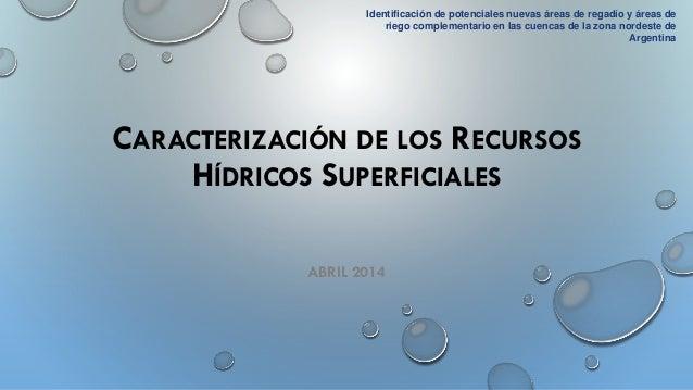 CARACTERIZACIÓN DE LOS RECURSOS HÍDRICOS SUPERFICIALES ABRIL 2014 Identificación de potenciales nuevas áreas de regadío y ...