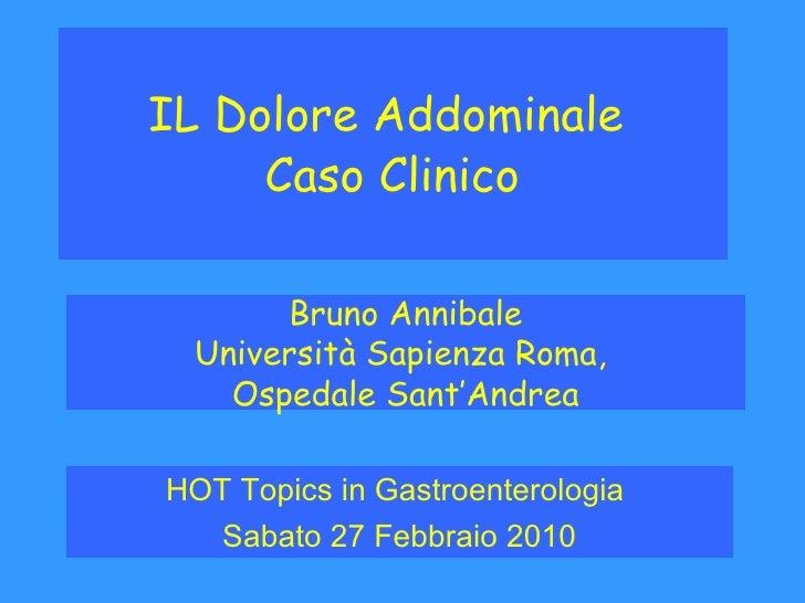 IL Dolore Addominale   Caso Clinico   HOT Topics in Gastroenterologia  Sabato 27 Febbraio 2010 Bruno Annibale Università S...