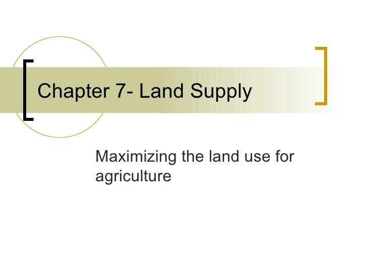 Chapter 7- Land Supply Maximizing the land use for agriculture