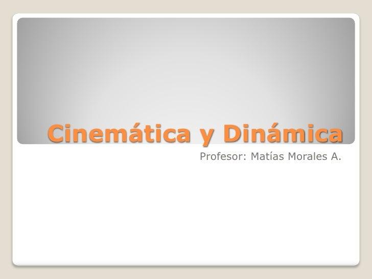 Cinemática y Dinámica          Profesor: Matías Morales A.