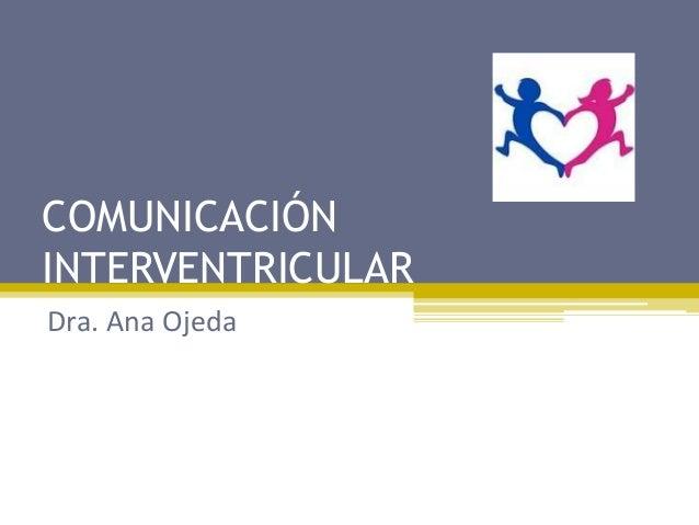 COMUNICACIÓNINTERVENTRICULARDra. Ana Ojeda