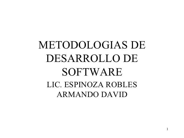 METODOLOGIAS DE DESARROLLO DE SOFTWARE LIC. ESPINOZA ROBLES ARMANDO DAVID
