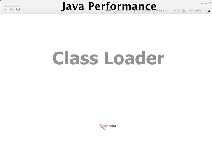 Java Performance        artdb@ex-em.com | performeister.tistory.com | twitter @novathinker     Class Loader