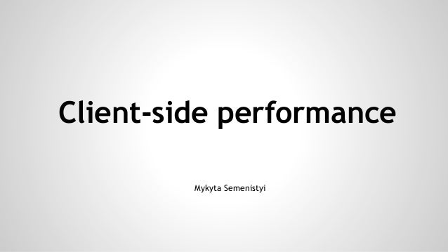 Client-side performance Mykyta Semenistyi