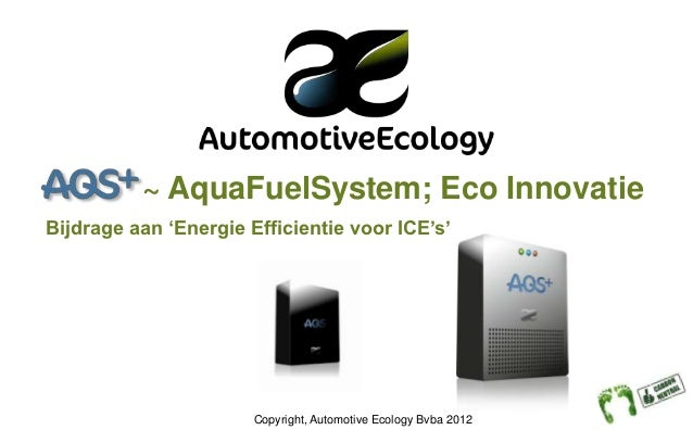 ~ AquaFuelSystem; Eco InnovatieBijdrage aan 'Energie Efficientie voor ICE's'                       Copyright, Automotive E...
