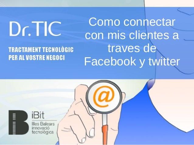 Como connectar con mis clientes a traves de Facebook y twitter