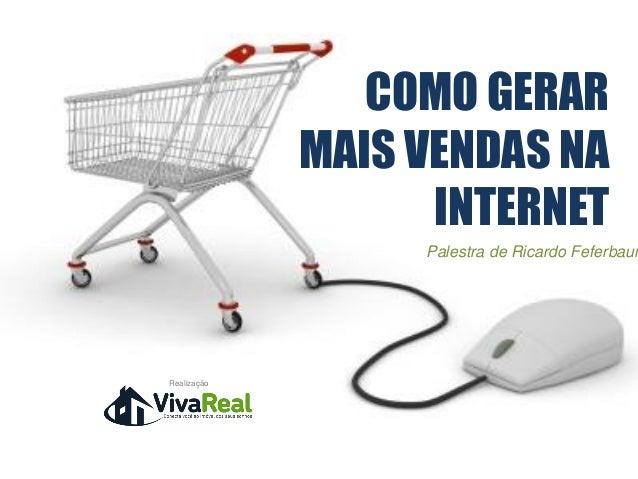 4 - Como gerar mais vendas na Internet - Ricardo Feferbaum - VivaReal - RJ