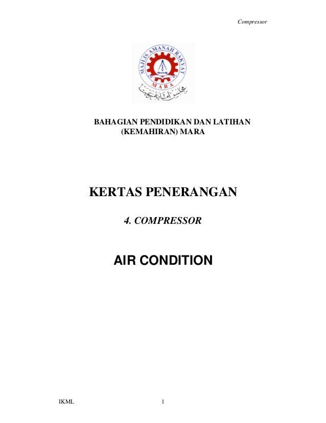 Compressor IKML 1 BAHAGIAN PENDIDIKAN DAN LATIHAN (KEMAHIRAN) MARA KERTAS PENERANGAN 4. COMPRESSOR AIR CONDITION