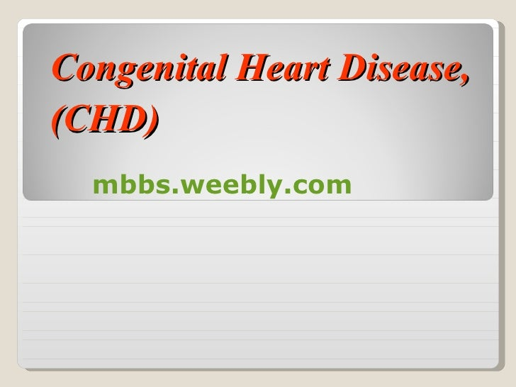 Congenital Heart Disease, (CHD) mbbs.weebly.com
