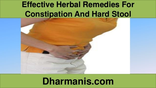 Effective Herbal Remedies For Constipation And Hard Stool Dharmanis.com
