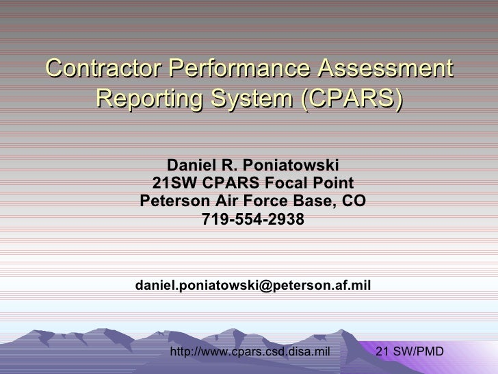 Contractor Performance Assessment Reporting System (CPARS) Daniel R. Poniatowski 21SW CPARS Focal Point Peterson Air Force...