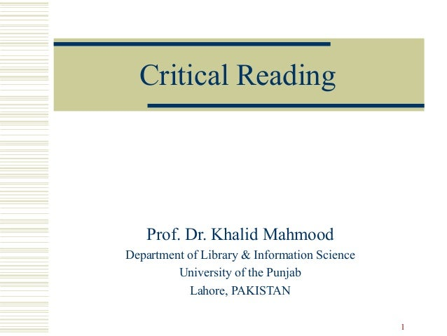 Critical Reading   Prof. Dr. Khalid MahmoodDepartment of Library & Information Science         University of the Punjab   ...