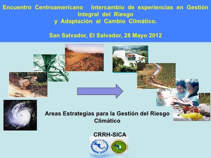 Encuentro Centroamericano Intercambio de experiencias en Gestión                        Integral del Riesgo               ...