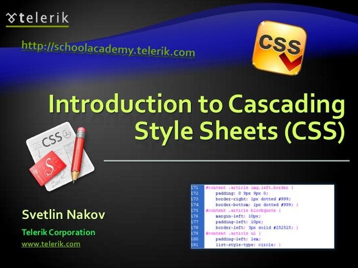 http://schoolacademy.telerik.com<br />Introduction to Cascading Style Sheets (CSS)<br />Svetlin Nakov<br />Telerik Corpora...