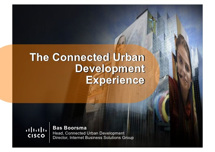 The Connected Urban        Development          Experience       Bas Boorsma    Head, Connected Urban Development    Direc...