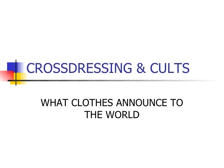 CROSSDRESSING & CULTS WHAT CLOTHES ANNOUNCE TO THE WORLD