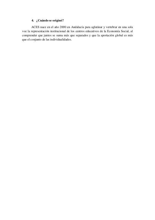 4. ¿Cuándo se originó?ACES nace en el año 2000 en Andalucía para aglutinar y vertebrar en una solavoz la representación in...