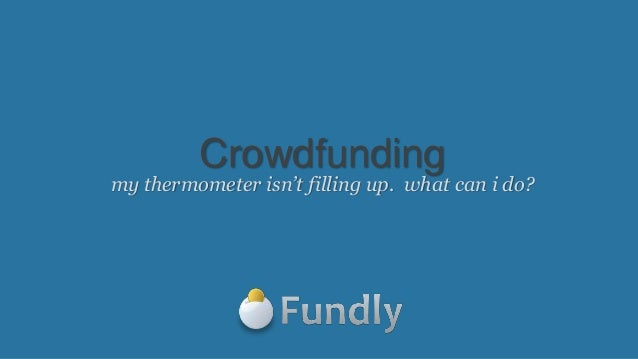 Crowdfundingmy thermometer isn't filling up. what can i do?