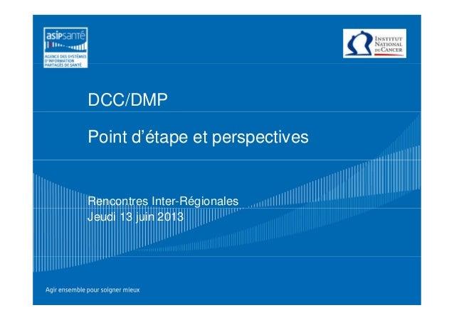DCC/DMPPoint d'étape et perspectivesRencontres Inter-RégionalesJeudi 13 juin 2013