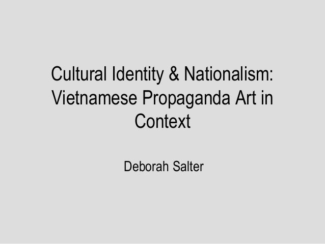 Cultural Identity & Nationalism: Vietnamese Propaganda Art in Context Deborah Salter