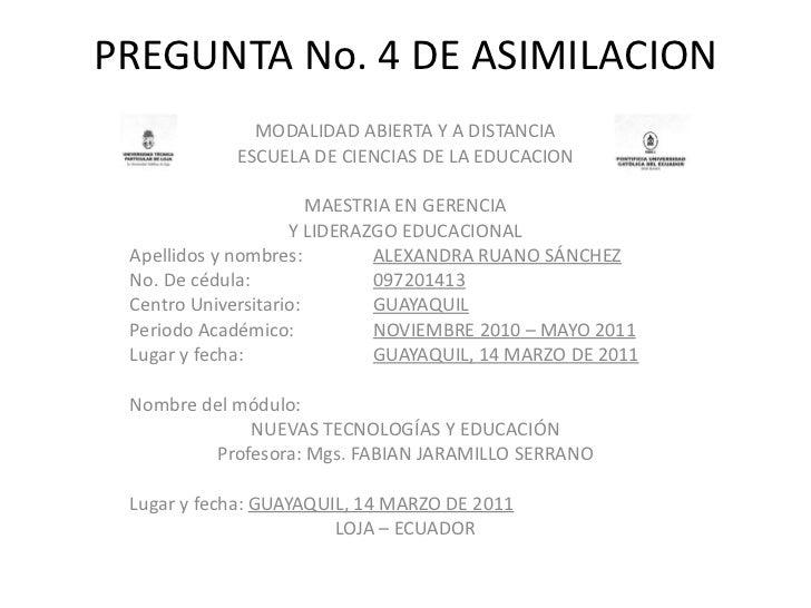 PREGUNTA No. 4 DE ASIMILACION MODALIDAD ABIERTA Y A DISTANCIA ESCUELA DE CIENCIAS DE LA EDUCACION  MAESTRIA EN GERENCIA Y...