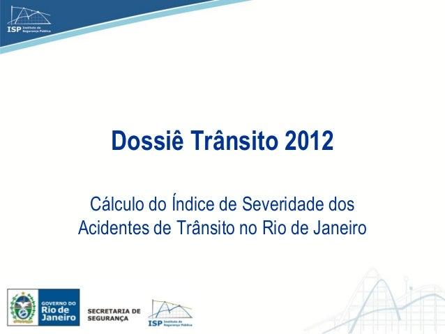 Dossiê Trânsito 2012 Cálculo do Índice de Severidade dosAcidentes de Trânsito no Rio de Janeiro