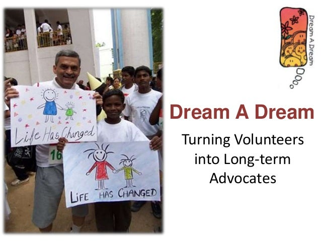 Turning Volunteers into Long-term Advocates Dream A Dream
