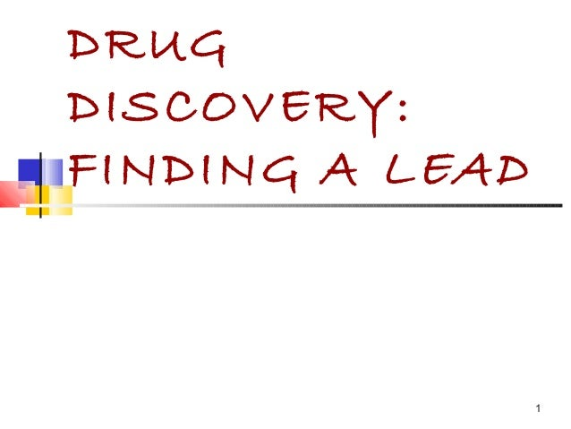 1 DRUG DISCOVERY: FINDING A LEAD