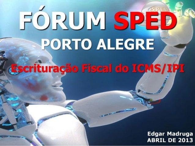 Fórum SPED POA - EFD Fiscal - Edgar Madruga