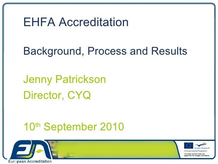 <ul><li>EHFA Accreditation </li></ul><ul><li>Background, Process and Results </li></ul><ul><li>Jenny Patrickson </li></ul>...