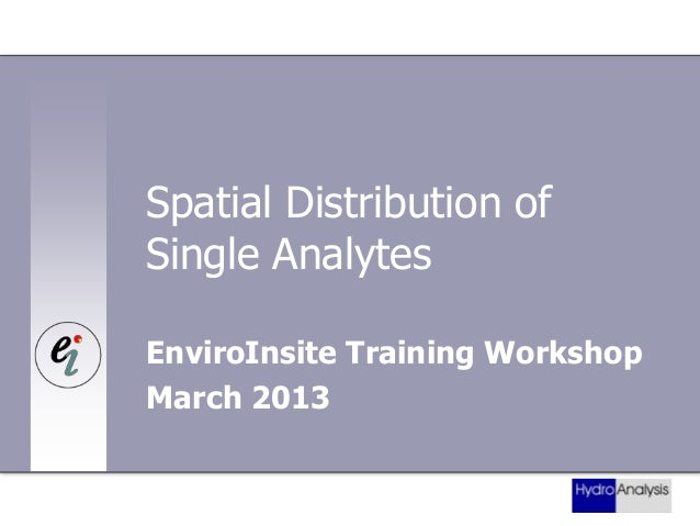 Spatial Distribution of Single Analytes EnviroInsite Training Workshop March 2013