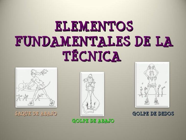 ELEMENTOSFUNDAMENTALES DE LA     TÉCNICASAQUE DE ABAJO                    GOLPE DE DEDOS                 GOLPE DE ABAJO