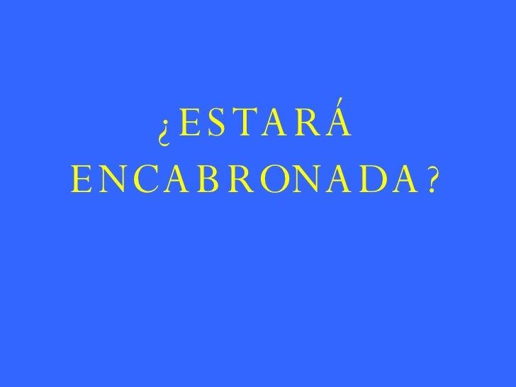 ¿ESTARÁ ENCABRONADA?