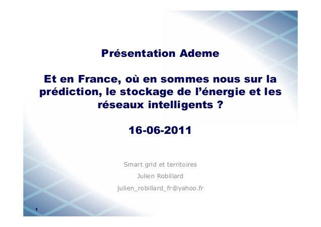 Présentation Ademe Et en France, où en sommes nous sur la prédiction, le stockage de l'énergie et les réseaux intelligents...