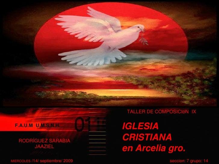 TALLER DE COMPOSICIóN  IX<br />F.A.U.M  U.M.S.N.H.<br />IGLESIA  CRISTIANA en Arcelia gro.<br />RODRÍGUEZ SARABIA JAAZIEL<...