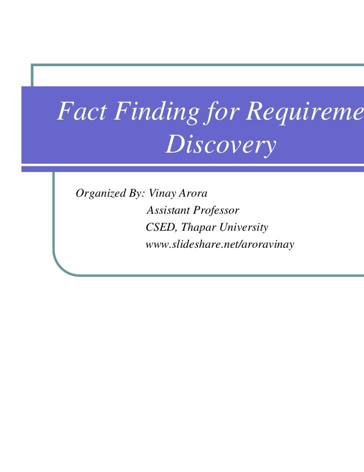 Fact Finding for Requirement         Discovery Organized By: Vinay Arora               Assistant Professor              CS...