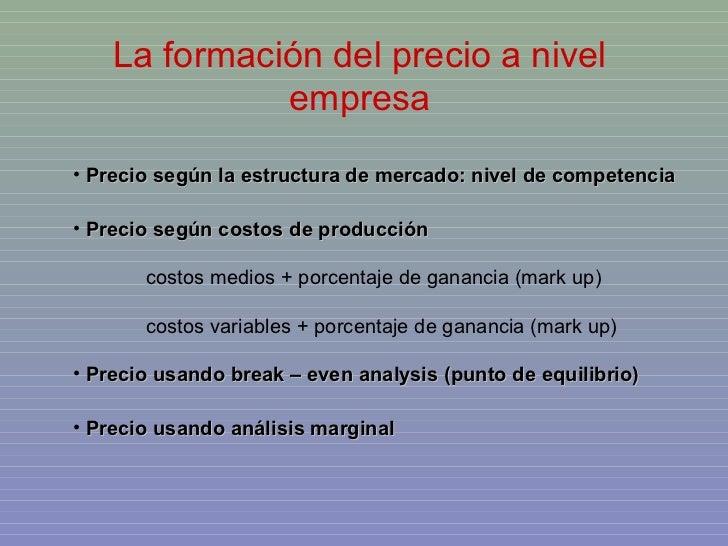 La formación del precio a nivel              empresa• Precio según la estructura de mercado: nivel de competencia• Precio ...