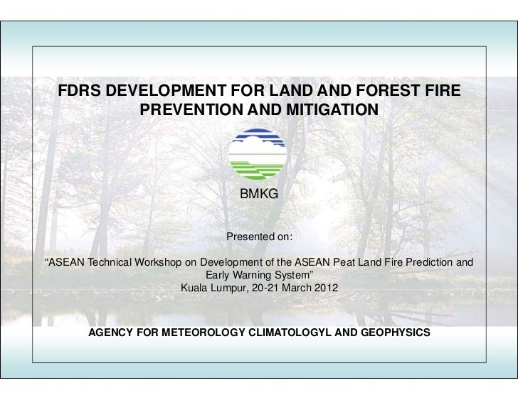 FDRS DEVELOPMENT FOR LAND AND FOREST FIRE          PREVENTION AND MITIGATION                                     BMKG     ...